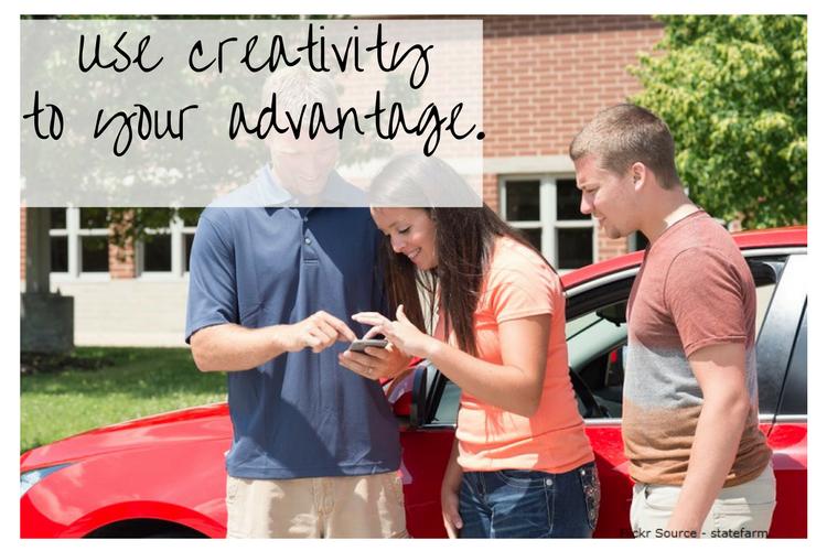 Use creativity to your advantage.