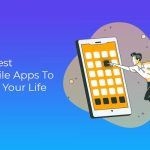 10 Best Mobile Apps To Ease Your Life