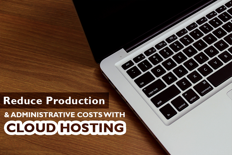 Reduced Business and Production Costs With Cloud Hosting