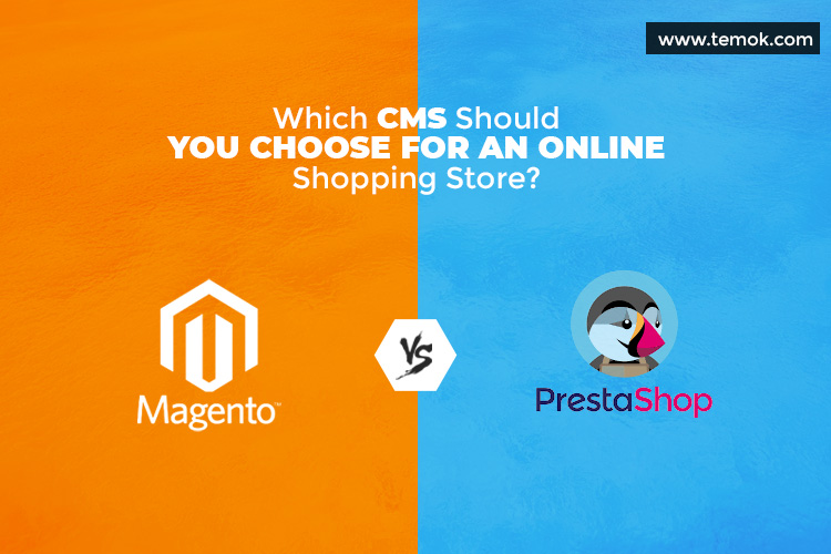 PrestaShop vs Magento: Which CMS should you choose for an online Shopping store?