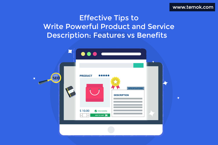 Effective Tips to Write Powerful Product & Service Description: Features vs Benefits