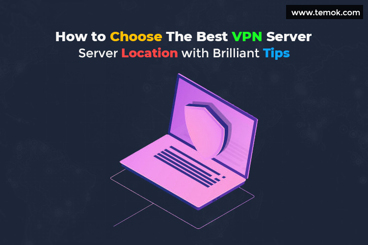 How to Choose The Best VPN Server Location with Brilliant Tips