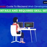 Ultimate Guide To Backend Web Development: Details and Required Skill Set
