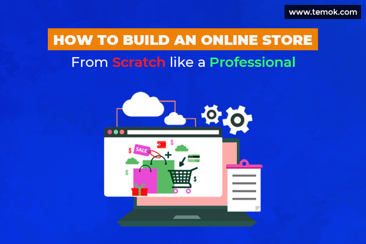 How to Build an Online Store from Scratch like a Professional