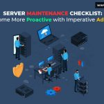 Server Maintenance Checklists: Become more Proactive with Imperative advices