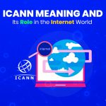 ICANN Meaning and Its Role in the Internet World