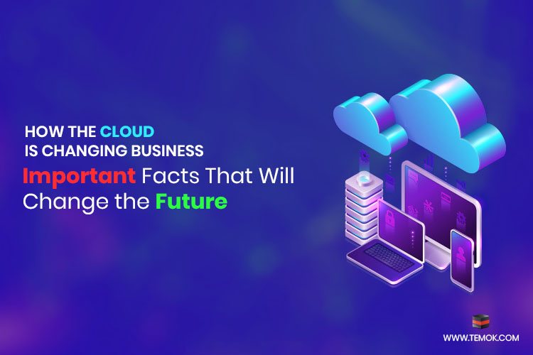 How the Cloud Is Changing Business | Important Facts That Will Change the Future