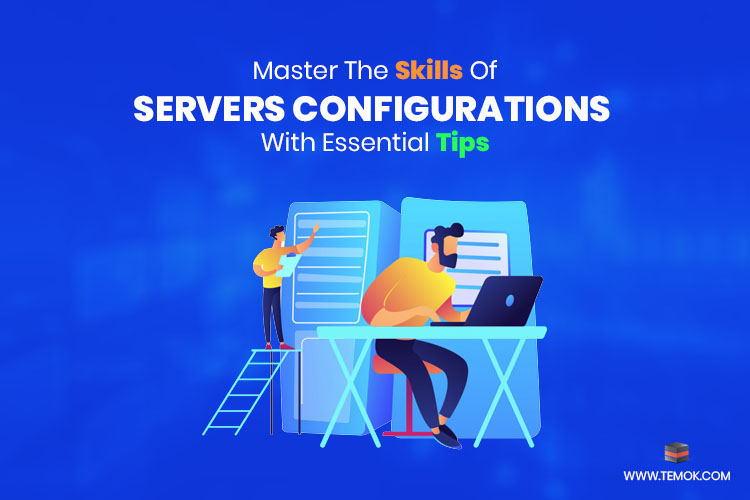 Master The Skills Of Servers Configurations with Essential Tips