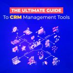 The Ultimate Guide To CRM Management Tools