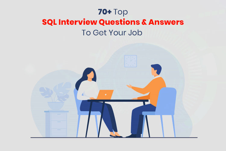 70+ Top SQL Interview Questions and Answers To Get Your Job