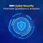 100+ Cyber Security Interview Questions and Answers
