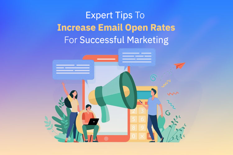 Expert Tips To Increase Email Open Rates For Successful Marketing