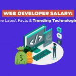 Web Developer Salary: The Latest Facts and Trending Technologies
