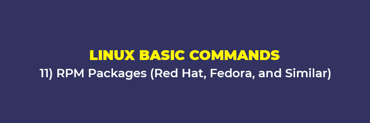 Linux Basic Commands: RPM packages (Red Hat, Fedora, and the similar)