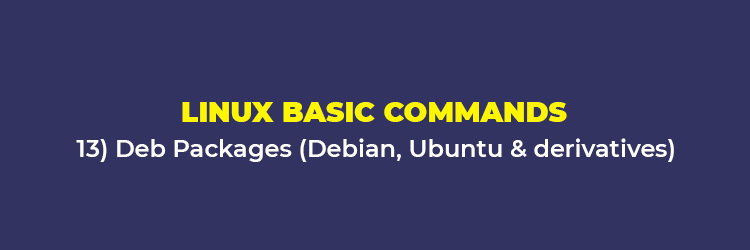 Linux Basic Commands: Deb packages (Debian, Ubuntu, and derivatives)