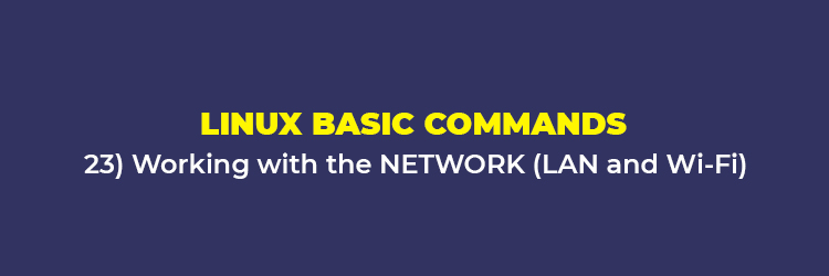 Linux Basic Commands: Work with the NETWORK ( LAN and Wi-Fi)