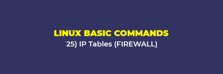 Linux Basic Commands: IP tables (FIREWALL)