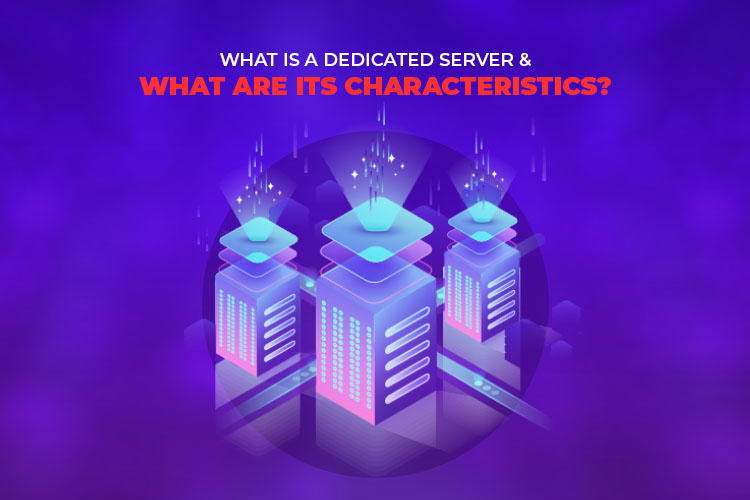 What is a Dedicated Server and What are its Characteristics?