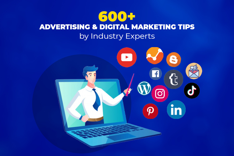 600+ Advertising and Digital Marketing Tips by Industry Experts