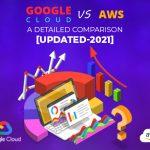 Google Cloud Vs AWS: A Detailed Comparison 2021