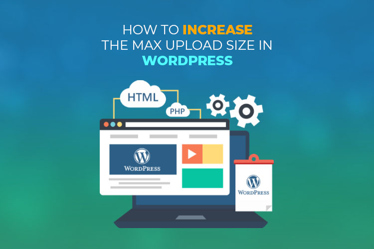 How To Increase The Max Upload Size in WordPress
