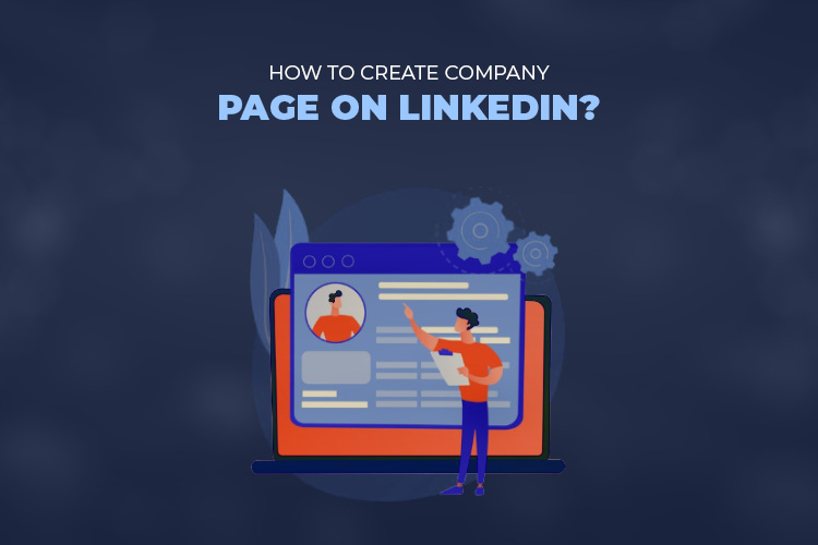 How to Create A Company Page on LinkedIn and Why is it necessary?