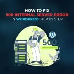 How to Fix 500 Internal Server Error in WordPress Step by step