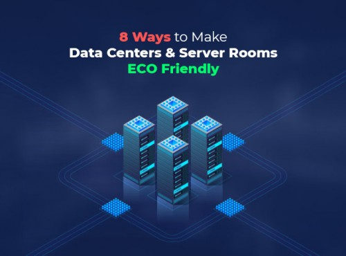 8 Ways to Make Data Centers and Server Rooms Eco Friendly