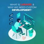 What is Laravel and Why We Need Custom Development?