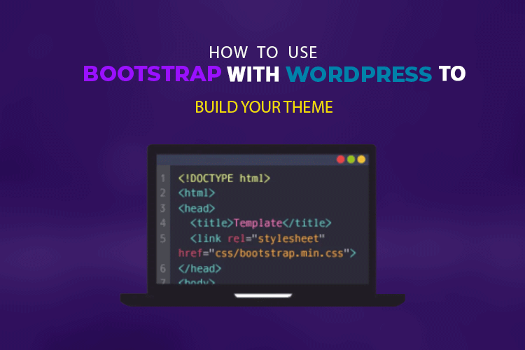 How to Use Bootstrap With WordPress and build your Theme?