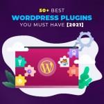 50+ Best WordPress Plugins You Must Have [2021]