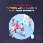 Top 10 mistakes to avoid while building your own business