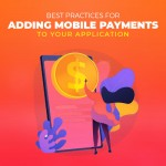 Best Practices for Adding Mobile Payments to Your Application