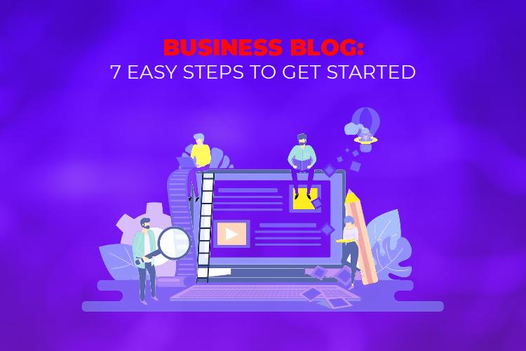 Business Blog: 7 Easy Steps to Get Started