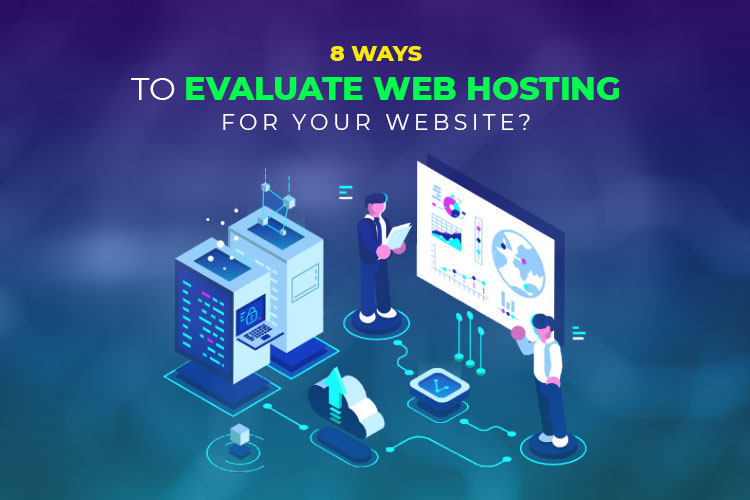 8 Ways to evaluate web hosting for your website?