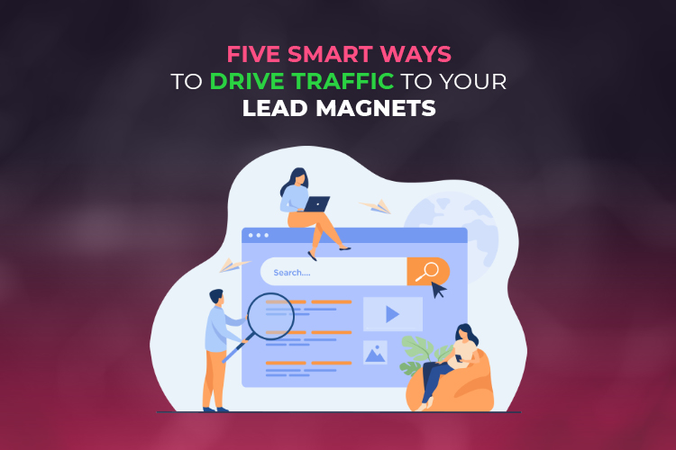 Five Smart Ways To Drive Traffic to Your Lead Magnets