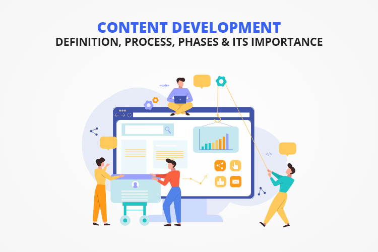 Content Development: Definition, Process, Phases and its importance