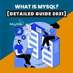 What is MySQL? [Detailed Guide 2021]