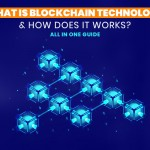 What is Blockchain Technology & How does it Works? All in one Guide