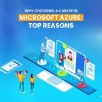 Why Choosing A Career In Microsoft Azure: Top Reasons