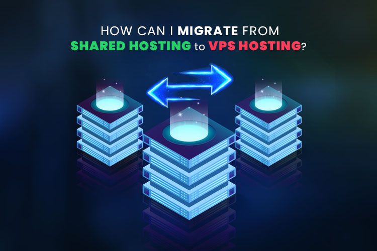 How can I Migrate from Shared Hosting to VPS Hosting?